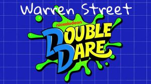 Warren Street Nickelodeon Double Dare