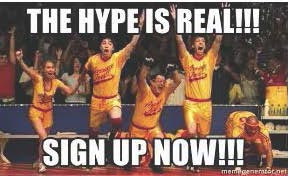 """words """"the hype is real"""" and """"sign up now!!"""" imposed over a scene from the Dodgeball movie"""