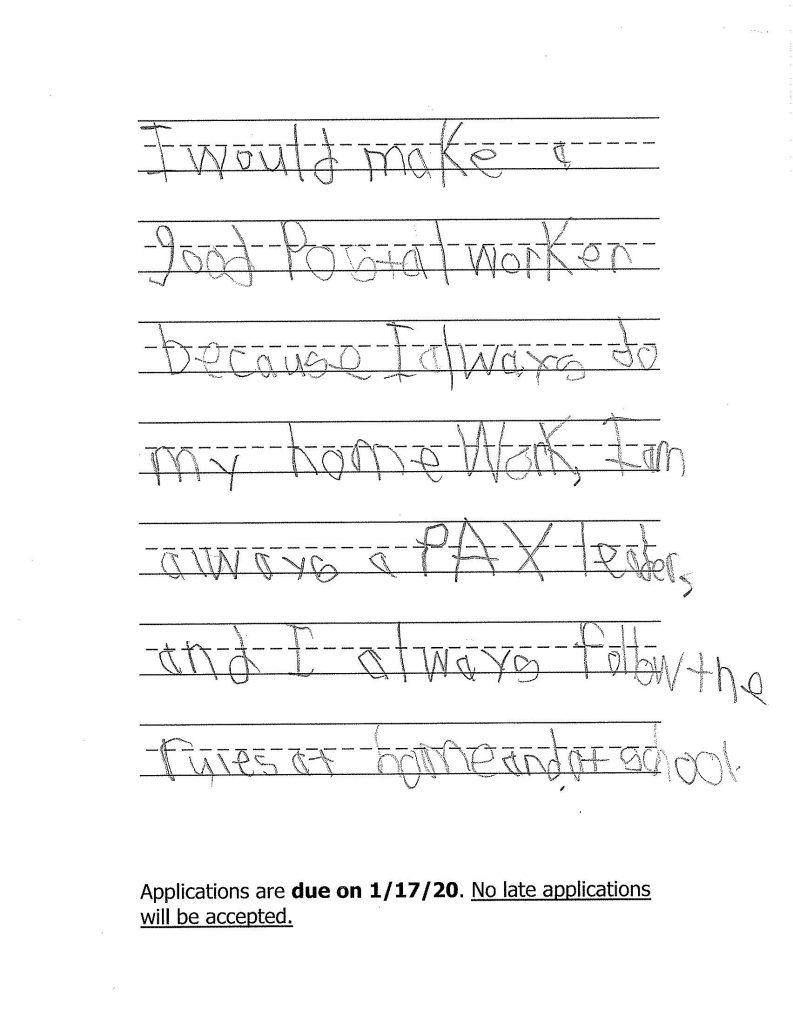 I would make a good postal worker because I always do my homework, I am always a PAX leader, and I always follow the rules at home and at school.